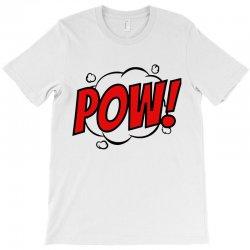 pow! T-Shirt | Artistshot