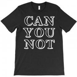 can not T-Shirt | Artistshot