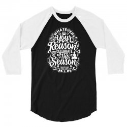 whatever your reason celebrate the season 3/4 Sleeve Shirt | Artistshot
