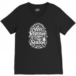 whatever your reason celebrate the season V-Neck Tee | Artistshot