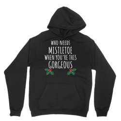 who needs mistletoe when you're this gorgeous t shirt christmas Unisex Hoodie | Artistshot