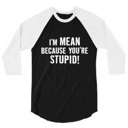 custom mean stupid 3/4 Sleeve Shirt | Artistshot