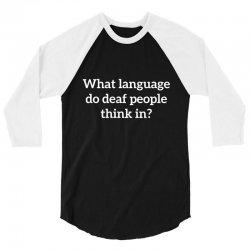 deaf think 3/4 Sleeve Shirt   Artistshot