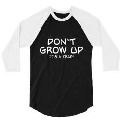 don't grow up, it's a trap 3/4 Sleeve Shirt | Artistshot
