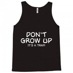 don't grow up, it's a trap Tank Top | Artistshot