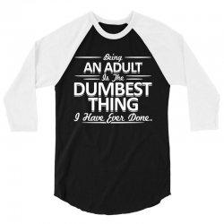 dumbest thing 3/4 Sleeve Shirt | Artistshot
