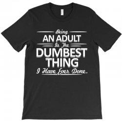 dumbest thing T-Shirt | Artistshot