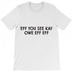 eff you T-Shirt | Artistshot