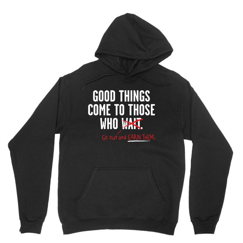 Good Things Come To Those Who Go Out And Earn Them Unisex Hoodie | Artistshot