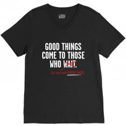 good things come to those who go out and earn them V-Neck Tee | Artistshot