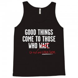 good things come to those who go out and earn them Tank Top | Artistshot