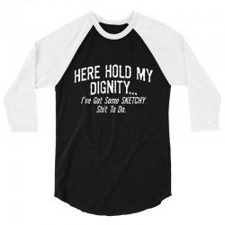 hold dignity 3/4 Sleeve Shirt   Artistshot