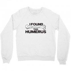 i found this humerus Crewneck Sweatshirt | Artistshot