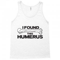 i found this humerus Tank Top | Artistshot