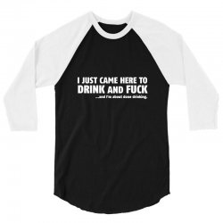 i just came here to drink and fuck 3/4 Sleeve Shirt | Artistshot