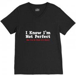 i know i'm not perfect V-Neck Tee | Artistshot