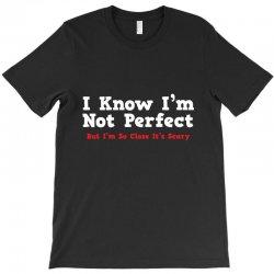 i know i'm not perfect T-Shirt | Artistshot