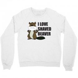 i love a shaved beaver Crewneck Sweatshirt   Artistshot
