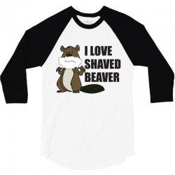i love a shaved beaver 3/4 Sleeve Shirt   Artistshot