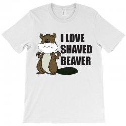 i love a shaved beaver T-Shirt   Artistshot