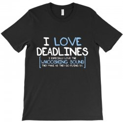 i love deadlines T-Shirt | Artistshot