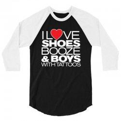 i love shoes, booze and boys with tatoos 3/4 Sleeve Shirt | Artistshot