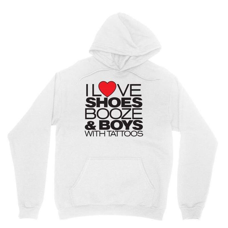 I Love Shoes, Booze And Boys With Tattoos Unisex Hoodie | Artistshot