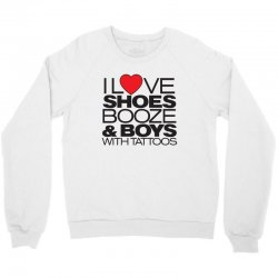 i love shoes, booze and boys with tattoos Crewneck Sweatshirt | Artistshot