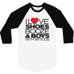 i love shoes, booze and boys with tattoos 3/4 Sleeve Shirt | Artistshot