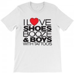 i love shoes, booze and boys with tattoos T-Shirt | Artistshot
