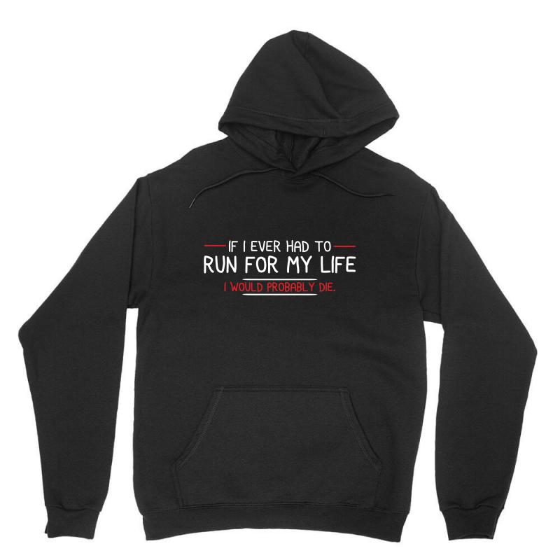 If I Ever Had To Run For My Life I Would Probably Die Unisex Hoodie | Artistshot