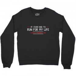 if i ever had to run for my life i would probably die Crewneck Sweatshirt | Artistshot