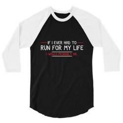 if i ever had to run for my life i would probably die 3/4 Sleeve Shirt | Artistshot
