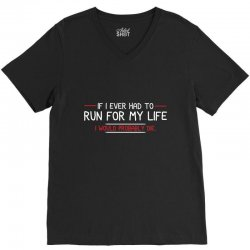 if i ever had to run for my life i would probably die V-Neck Tee | Artistshot