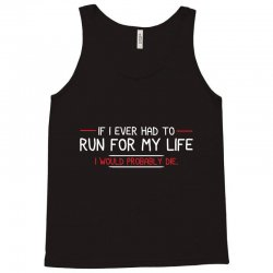 if i ever had to run for my life i would probably die Tank Top | Artistshot