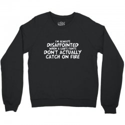 i'm always disappointed when a liar's pants don't actually catch on fi Crewneck Sweatshirt   Artistshot