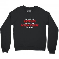 i'm kind of surprised i'm not an action figure by now Crewneck Sweatshirt | Artistshot