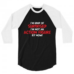 i'm kind of surprised i'm not an action figure by now 3/4 Sleeve Shirt | Artistshot