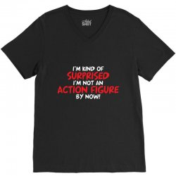 i'm kind of surprised i'm not an action figure by now V-Neck Tee | Artistshot