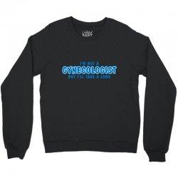 i'm not a gynecologist but i'll take a look Crewneck Sweatshirt | Artistshot