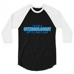 i'm not a gynecologist but i'll take a look 3/4 Sleeve Shirt | Artistshot