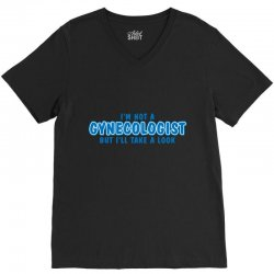 i'm not a gynecologist but i'll take a look V-Neck Tee | Artistshot
