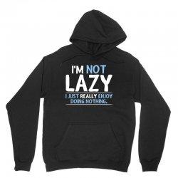 i'm not lazy, i just really enjoy doing nothing Unisex Hoodie | Artistshot