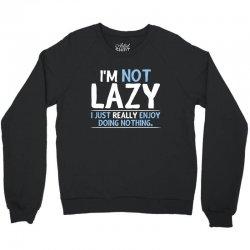 i'm not lazy, i just really enjoy doing nothing Crewneck Sweatshirt | Artistshot