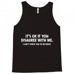 it's ok if you disagree with me Tank Top | Artistshot