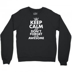 keep calm and don't forget to be awesome Crewneck Sweatshirt   Artistshot