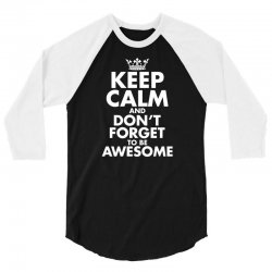 keep calm and don't forget to be awesome 3/4 Sleeve Shirt   Artistshot