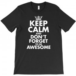 keep calm and don't forget to be awesome T-Shirt   Artistshot