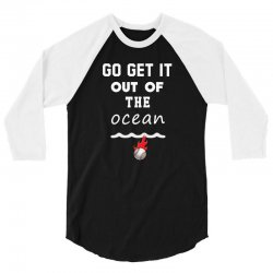 GO Get it out of the ocean 3/4 Sleeve Shirt   Artistshot