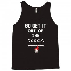 GO Get it out of the ocean Tank Top   Artistshot
